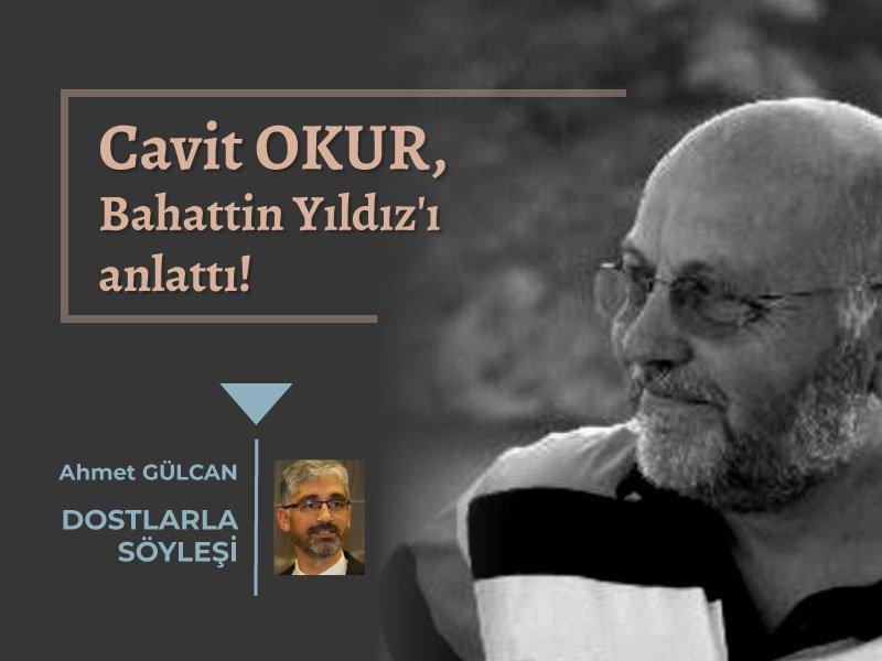 Cavit OKUR Bahattin YILDIZ'ı anlattı